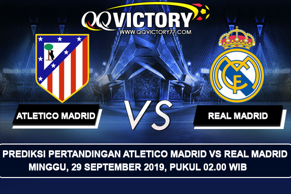 tebak skor liga 2 - Prediksi Atletico Madrid vs Real Madrid 29 September 2019